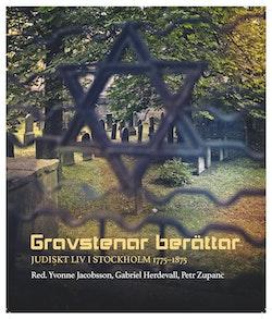 Gravstenar berättar : Judiskt liv i Stockholm 1775-1875