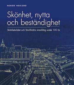 Skönhet, nytta och beständighet : Skönhetsrådet och Stockholms utveckling under 100 år