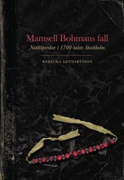 Mamsell Bohmans fall : nattlöperskor i 1700-talets Stockholm