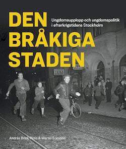Den bråkiga staden : ungdomsupplopp och ungdomspolitik i efterkrigstidens Stockholm