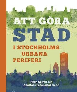 Att göra stad i Stockholms urbana periferi