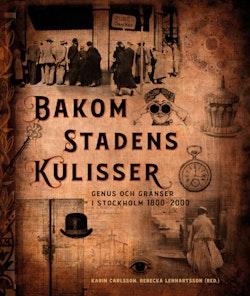 Bakom stadens kulisser: Genus och gränser i Stockholm 1800-2000