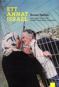 Ett annat Israel : min resa över den judisk-arabiska gränsen