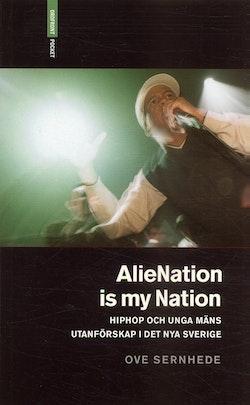 Alienation is my nation : hiphop och unga mäns utanförskap i Det nya Sverige