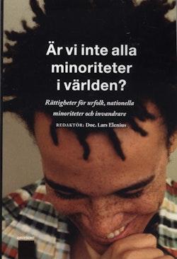 Är vi inte alla minoriteter i världen? : rättigheter för urfolk, nationella minoriteter och invandrare