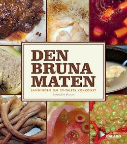 Den bruna maten : sanningen om 70-talets kokkonst