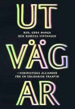 Utvägar : feministiska allianser för en solidarisk framtid