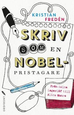 Skriv som en Nobelpristagare : från Selma Lagerlöf till Alice Munro
