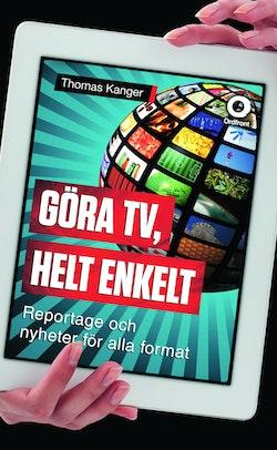 Göra TV, helt enkelt : reportage och nyheter för alla format