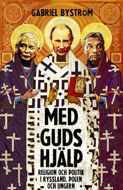 Med guds hjälp : om religion och politik i Ryssland, Ungern och Polen