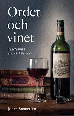 Ordet och vinet : vinets roll i svensk litteratur