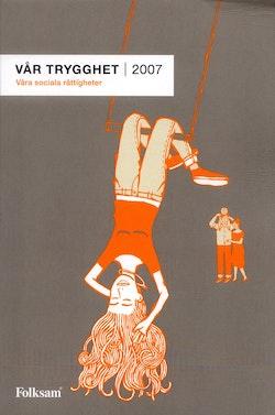 Vår trygghet 2007 : våra sociala rättigheter