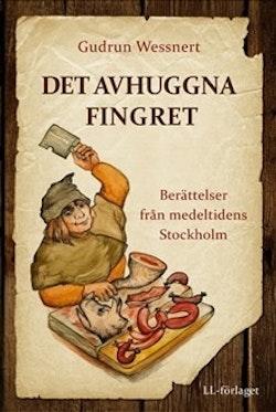 Det avhuggna fingret : berättelser från medeltidens Stockholm