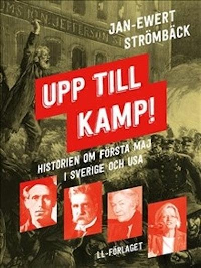 Upp till kamp : historien om första maj i Sverige och USA
