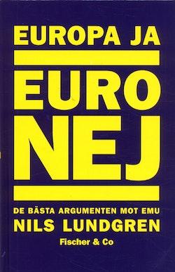 Europa ja - euro nej : de bästa argumenten mot EMU