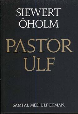 Pastor Ulf : samtal med Ulf Ekman
