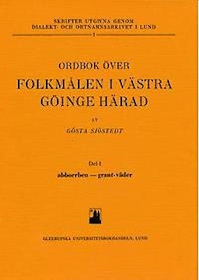 Ordbok över folkmålen i Västra Göinge härad. Del 1. abborrben - grant-väder.