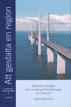 Att gestalta en region : källornas strategier och mediernas föreställningar om Öresund