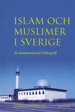 Islam och muslimer i Sverige : En kommenterad bibliografi