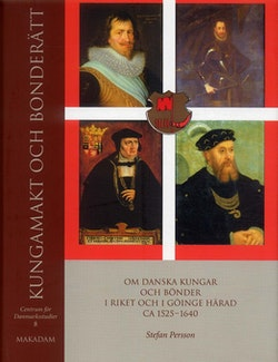 Kungamakt och bonderätt : Om danska kungar och bönder i riket och i Göinge härad ca 1525–1640