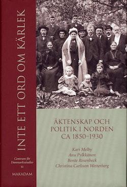Inte ett ord om kärlek : äktenskap och politik i Norden ca 1850-1930