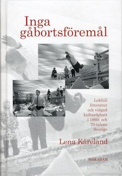 Inga gåbortsföremål : lekfull litteratur och vidgad kulturdebatt i 1960- och 70-talens Sverige