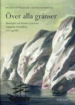 Över alla gränser : manlighet och kristen (o)tro hos Almqvist, Strindberg och Lagerlöf