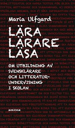 Lära lärare läsa : Om utbildning av svensklärare och litteraturundervisning