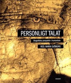 Personligt talat : Biografiska perspektiv i humaniora