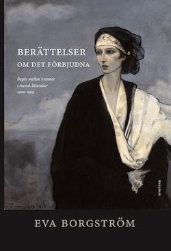 Berättelser om det förbjudna : begär mellan kvinnor i svensk litteratur....