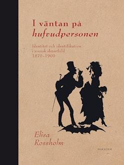 I väntan på hufvudpersonen : identitet och identifikation i svensk skämtbild 1870 - 1900