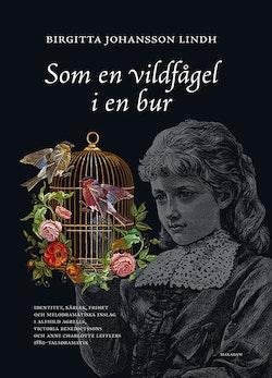 Som en vildfågel i en bur : identitet, kärlek, frihet och melodramatiska inslag i Alfhild Agrells, Victoria Benedictssons och Anne Charlotte Lefflers 1880-talsdramatik