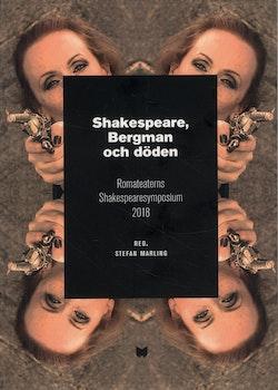 Shakespeare, Bergman och döden : Romateaterns Shakespearesymposium 2018