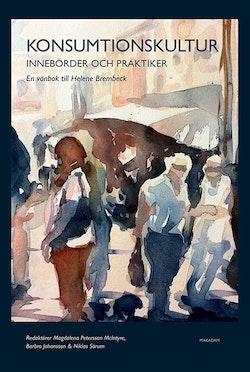 Konsumtionskultur : innebörder och praktiker - en vänbok till Helene Brembeck