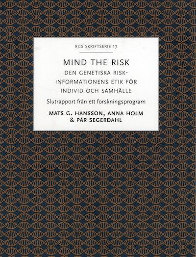 Mind the risk : den genetiska riskinformationens etik för individ och samhälle