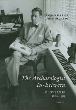 The Archaeologist In-Between. Olov Janse, 1892-1985