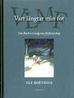Vart längtar min fot : Om Barbro Lindgrens författarskap