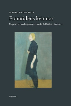 Framtidens kvinnor : mognad och medborgarskap i svenska flickböcker 1832-1921