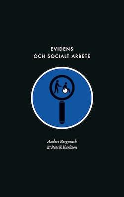 Evidens och socialt arbete : föreställningen om en evidensbaserad praktik inom socialtjänsten
