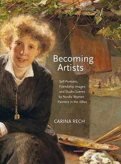 Becoming artists : self-portraits, friendship images and studio scenes by Nordic women painters in the 1880s