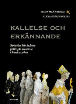 Kallelse och erkännande: Berättelser från de första prästvigda kvinnorna...