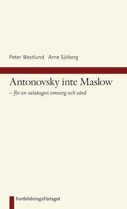 Antonovsky inte Maslow : för en salutogen omsorg och vård