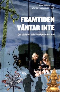Framtiden väntar inte : Om världen och Sveriges välstånd
