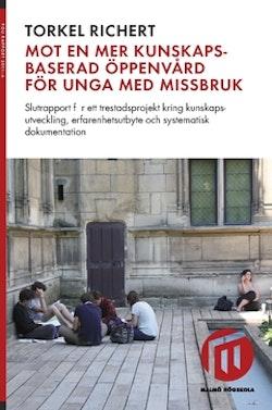 Mot en mer kunskapsbaserad öppenvård för unga med missbruk : slutrapport för ett trestadsprojekt kring kunskapsutveckling, erfarenhetsutbyte och systematisk dokumentation