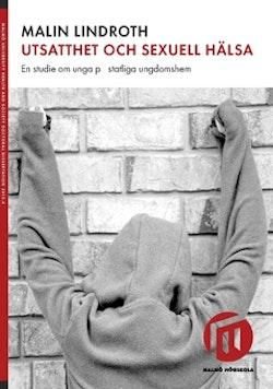 Utsatthet och sexuell hälsa : en studie om unga på statliga ungdomshem