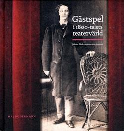 Gästspel i 1800-talets teatervärld : Johan Nodermanns resejournal