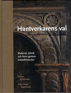 Hantverkarens val : material, teknik och form genom möbelhistorien