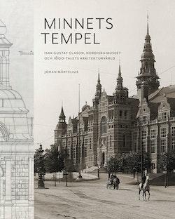 Minnets tempel: Isak Gustaf Clason, Nordiska museet och 1800-talets arkitekturvärld