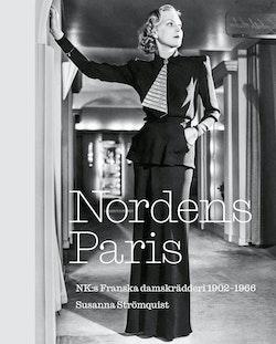 Nordens Paris. NK:s Franska damskrädderi 1902-1966