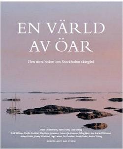 En värld av öar : den stora boken om Stockholms skärgård